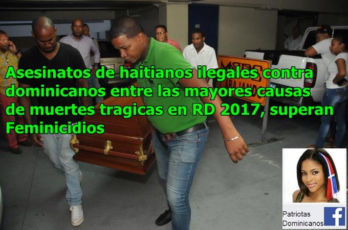 Asesinatos a dominicanos de manos de haitianos ilegales y feminicidios entre las principales causas de muertes en RD 2017